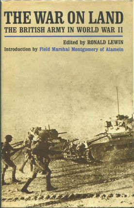 The War on Land: The British Army in World War II; An Anthology of Personal Experience. Ronald Lewin