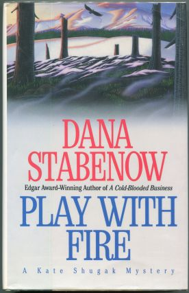 Play With Fire; A Kate Shugak Mystery. Dana Stabenow.
