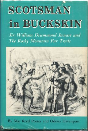 Scotsman in Buckskin; Sir William Drummond Stewart and The Rocky Mountain Fur Trade. Mae Reed...