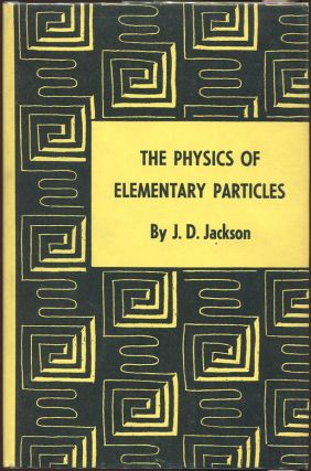 The Physics of Elementary Particles. J. D. Jackson