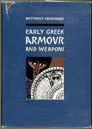 Early Greek Armour and Weapons; From the end of the Bronze Age to 600 B.C. Anthony Snodgrass