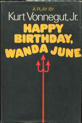 Happy Birthday Wanda June; A Play By Kurt Vonnegut, Jr. Kurt Vonnegut Jr