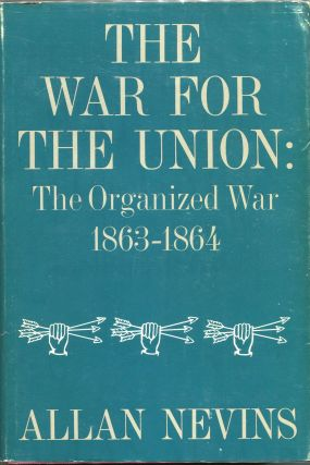 The War for the Union; The Organized War: 1863-1864. Allan Nevins