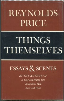 Things Themselves; Essays and Scenes. Reynolds Price