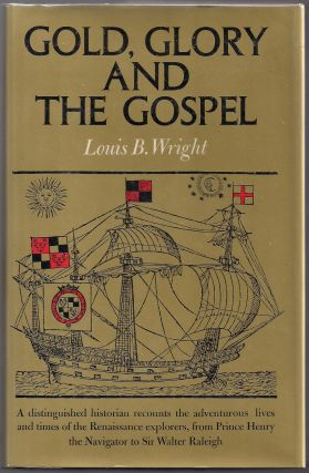 Gold, Glory, and the Gospel. Louis B. Wright
