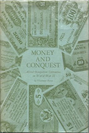 Money and Conquest; Allied Occupation Currencies in World War II. Vladimir Petrov