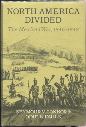 North America Divided; The Mexican War, 1846-1848. Seymour V. Connor, Odie B. Faulk