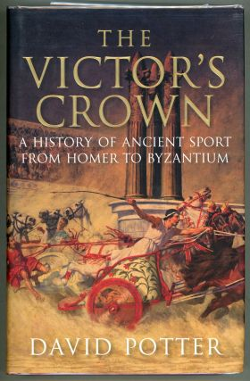 The Victor's Crown: A History of Ancient Sport from Homer to Byzantium. David Potter.