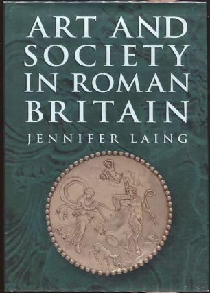 Art and Society in Roman Britain. Jennifer Laing.
