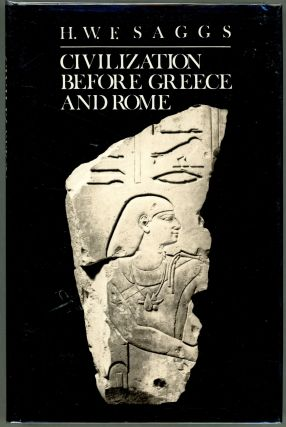 Civilization Before Greece and Rome. H. W. F. Saggs.