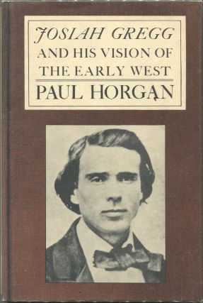 Josiah Gregg and His Vision of the Early West. Paul Horgan