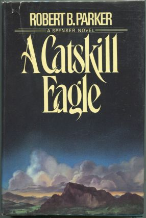A Catskill Eagle; A Spenser Novel. Robert B. Parker