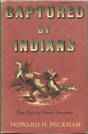 Captured by Indians; True Tales of Pioneer Survivors. Howard H. Peckham