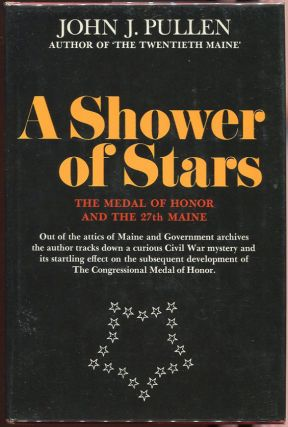 A Shower of Stars; The Medal of Honor and the 27th Maine. John J. Pullen.