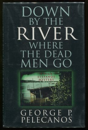 Down By the River Where the Dead Men Go. George P. Pelecanos