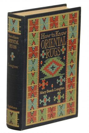 How to Know Oriental Rugs; A Handbook. Mary Beach Langton