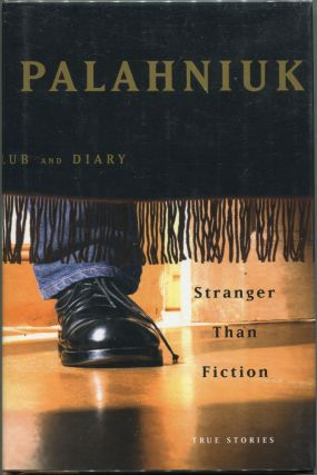 Stranger than Fiction; True Stories. Chuck Palahniuk