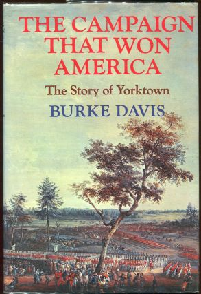 The Campaign that Won America; The Story of Yorktown. Burke Davis