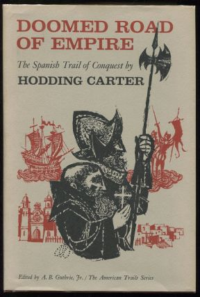 Doomed Road of Empire; The Spanish Trail of Conquest. Hodding Carter