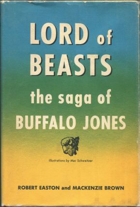 Lord of Beasts; The Saga of Buffalo Jones. Easton Robert, Mackenzie Brown