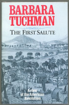 The First Salute; A View of the American Revolution. Barbara W. Tuchman