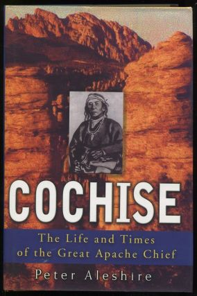 Cochise; The Life and Times of the Great Apache Chief. Peter Aleshire