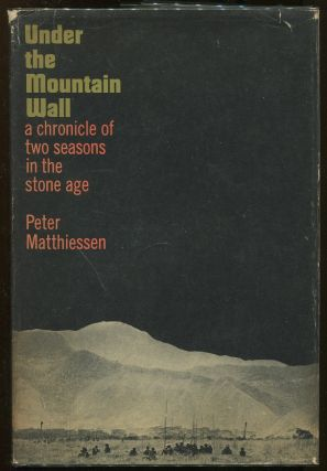Under the Mountain Wall; A Chronicle of Two Seasons in the Stone Age. Peter Matthiessen