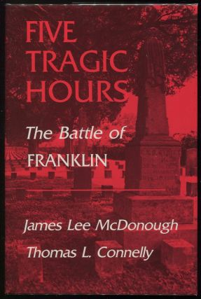 Five Tragic Hours: The Battle of Franklin. James Lee, Thomas L. Connelly McDonough.