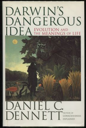 Darwin's Dangerous Idea; Evolution and the Meanings of Life. Daniel Dennett