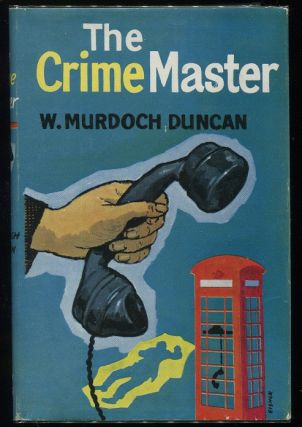 The Crime Master. W. Murdoch Duncan