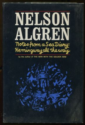 Notes from a Sea Diary; Hemingway All the Way. Nelson Algren
