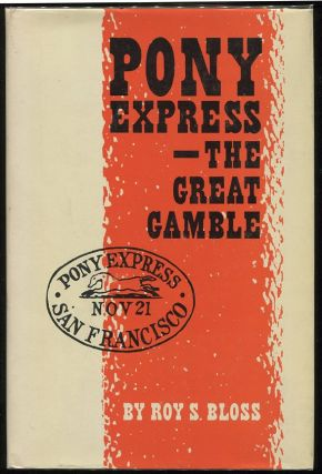Pony Express - The Great Gamble. Roy S. Bloss