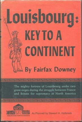Louisbourg: Key to a Continent. Fairfax Downey