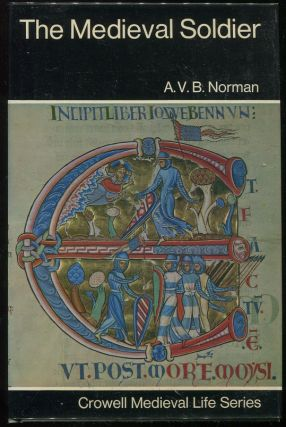 The Medieval Soldier. A. V. B. Norman