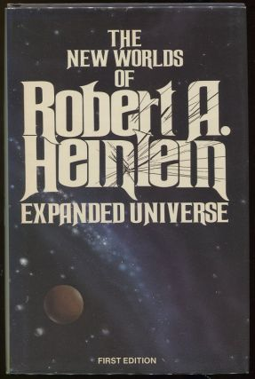 Expanded Universe; The New Worlds of Robert Heinlein. Robert A. Heinlein