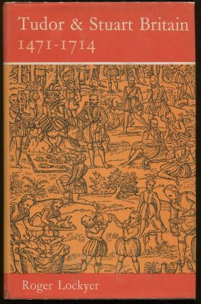 Tudor & Stuart Britain; 1471-1714. Roger Lockyer