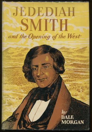 Jedediah Smith and the Opening of the West. Dale L. Morgan