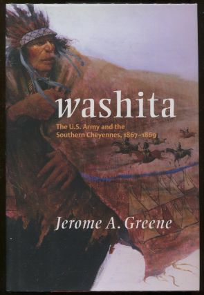 Washita; The U.S. Army and the Southern Cheyennes, 1867-1869. Jerome A. Greene