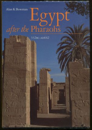 Egypt after the Pharaohs; 332 BC-AD 642 from Alexander to the Arab Conquest. Alan K. Bowman.
