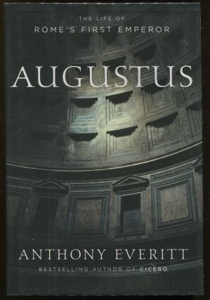 Augustus; The Life of Rome's First Emperor. Anthony Everitt