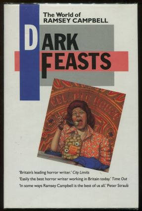 Dark Feasts; The World of Ramsey Campbell. Ramsey Campbell.