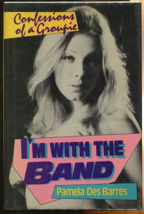 I'm With the Band: Confessions of a Groupie. Pamela Des Barres