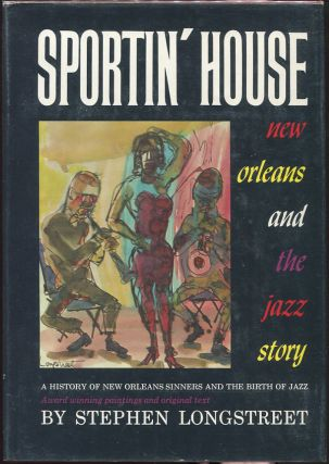 Sportin' House; A History of the New Orleans Sinners and the Birth of Jazz. Stephen Longstreet