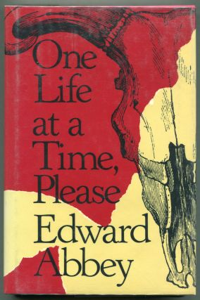 One Life at a Time, Please. Edward Abbey