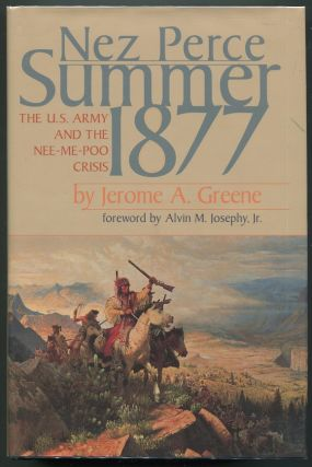 Nez Perce Summer, 1877; The U.S. Army and Nee-Me-Poo Crisis. Jerome A. Greene