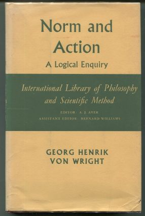 Norm and Action; A Logical Enquiry. Georg Henrik Von Wright