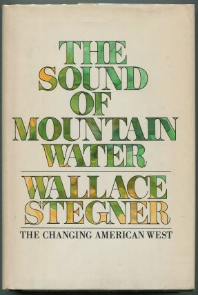 The Sound of Mountain Water. Wallace Stegner