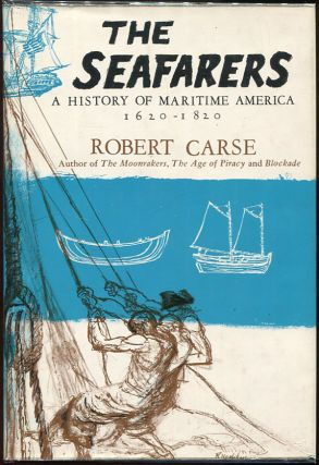 The Seafarers; A History of Maritime America 1620-1820. Robert Carse