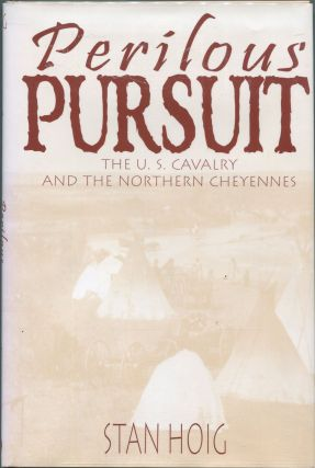 Perilous Pursuit; The U.S. Cavalry and the Northern Cheyennes. Stan Hoig