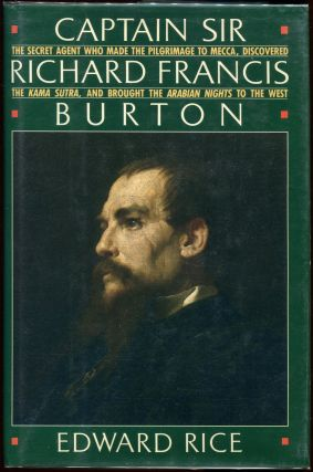 Captain Sir Richard Francis Burton; The Secret Agent Who Made the Pilgrimage to Mecca, Discovered...